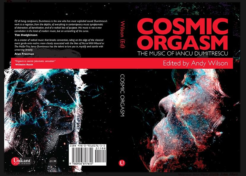 "New on Unkant Publishing ""Cosmic Orgasm: The Music of Iancu Dumitrescu"" ed. Andy Wilson"