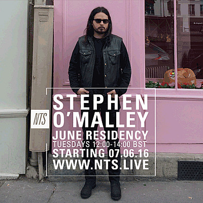 Stephen O'Malley DJ sets on NTS radio June 2016